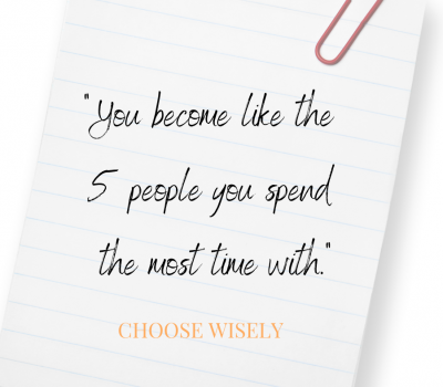 You become like the 5 people you spend the most time with. (3)